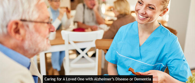 Caring for A Loved One with Alzheimer's Disease or Dementia