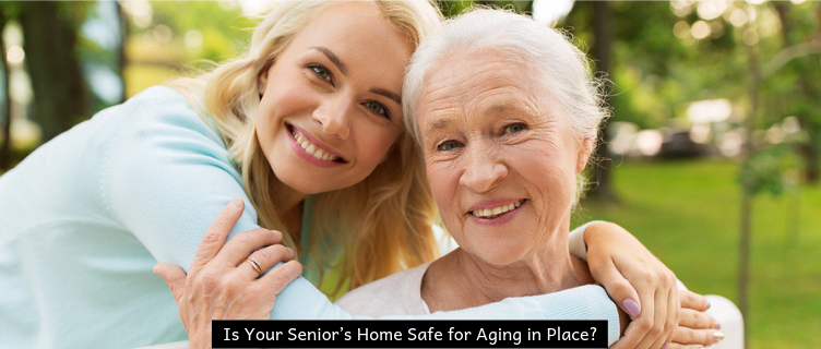 Is Your Senior's Home Safe for Aging in Place?