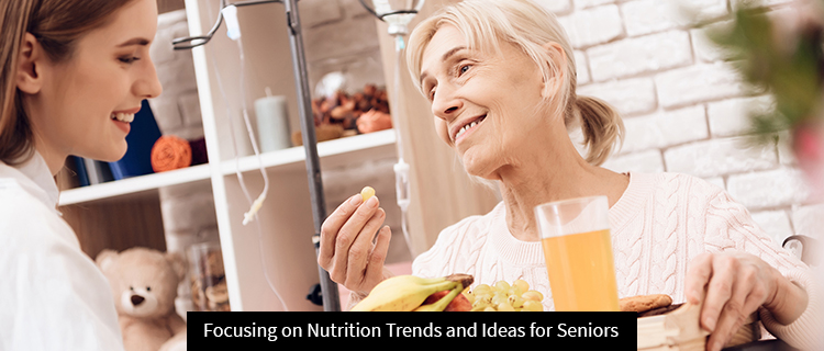 Focusing on Nutrition Trends and Ideas for Seniors