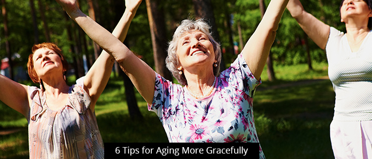6 Tips for Aging More Gracefully